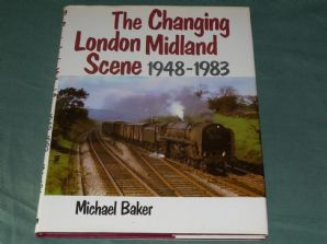 CHANGING LONDON MIDLAND SCENE 1948-1983 ; THE (Baker 1983)